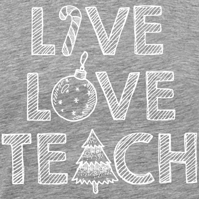 Live Love Teach Christmas Teacher T-Shirt