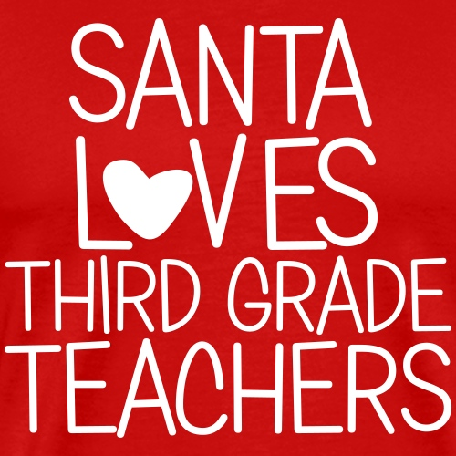 Santa Loves Third Grade Teachers Christmas Tee - Men's Premium T-Shirt