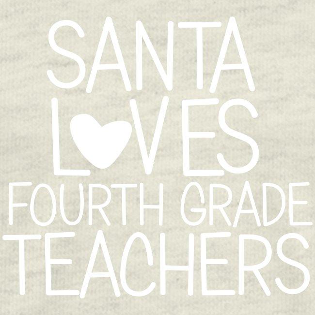 Santa Loves Fourth Grade Teachers Christmas Tee