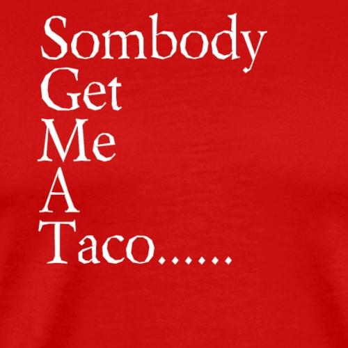 Somebody Get Me A Taco........ - Men's Premium T-Shirt