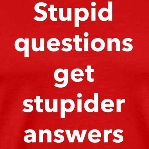Stupid Questions - Men's Premium T-Shirt