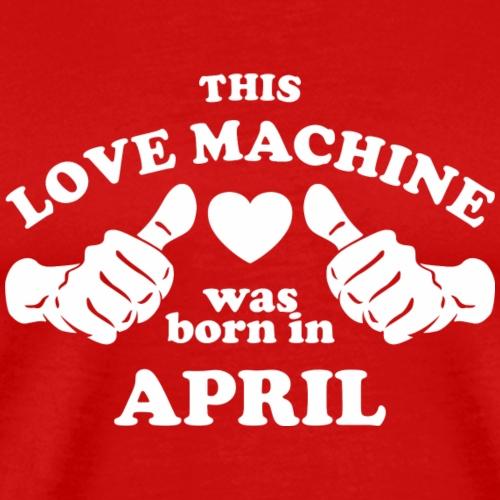 This Love Machine Was Born In April - Men's Premium T-Shirt