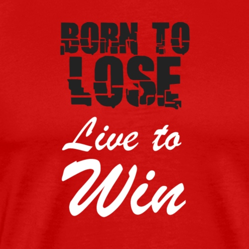 Born to lose, live to win - Men's Premium T-Shirt
