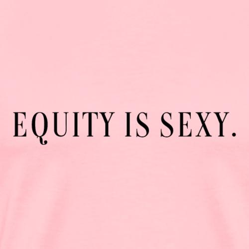 Equity is Sexy -black - Men's Premium T-Shirt