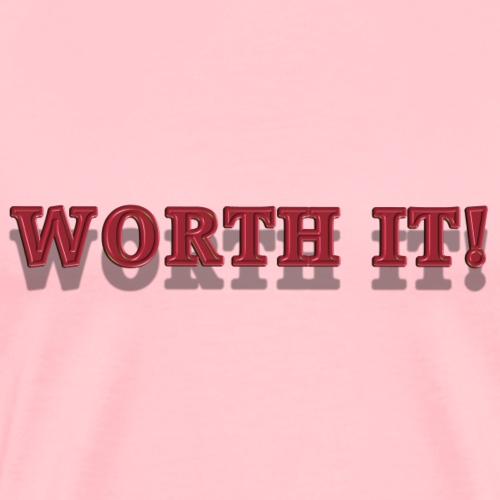 Worth It - Men's Premium T-Shirt