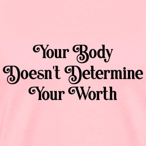Your Body Doesn't Determine Your Worth - Men's Premium T-Shirt