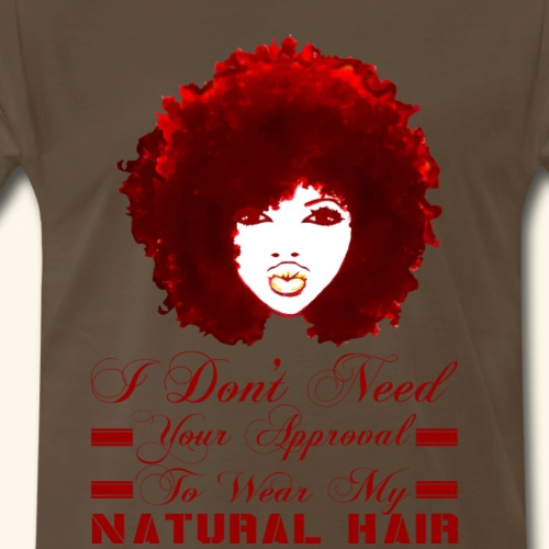 I Don't Need Your Approval To Wear My Natural Hair - Men's Premium T-Shirt