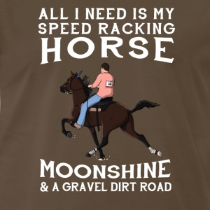 All I Need is my Speed Racking Horse and Moonshine - Men's Premium T-Shirt
