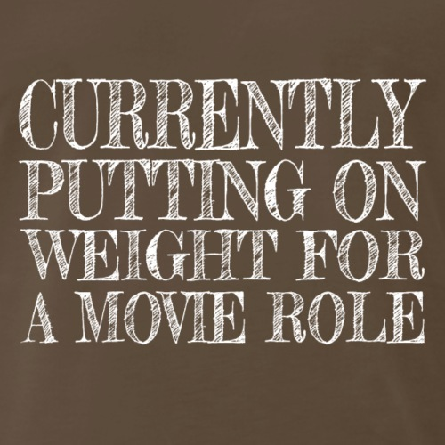 Putting on Weight for a Movie Role tshirt - Men's Premium T-Shirt