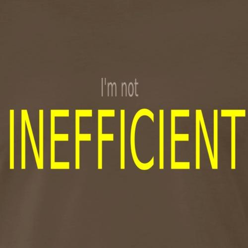 Im not INEFFICIENT - Men's Premium T-Shirt