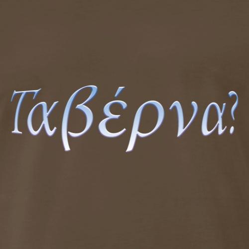 Tavern or not taverna? that's the question - Men's Premium T-Shirt