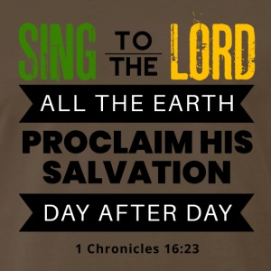 Sing to the Lord (1Chronicles16:23) - Men's Premium T-Shirt