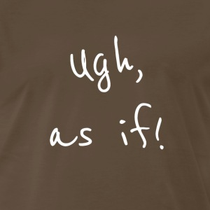 Ugh as if White - Men's Premium T-Shirt
