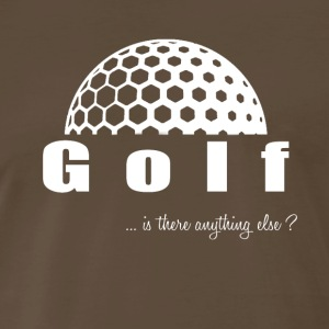 Golf- Is there anything else?- Shirt, Hoodie, Tank - Men's Premium T-Shirt