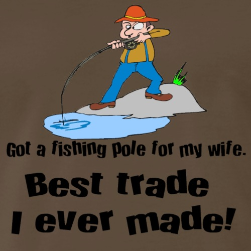 Fishing pole for my wife Gifts - Men's Premium T-Shirt