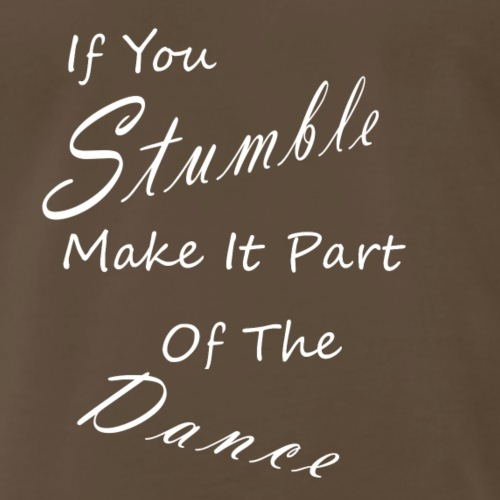if you stumble - Men's Premium T-Shirt
