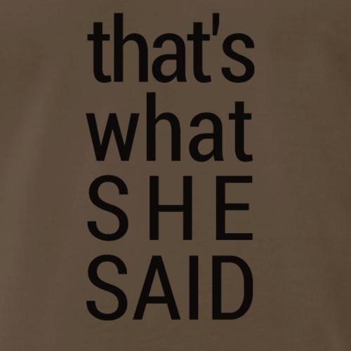 That's What She Said - Men's Premium T-Shirt