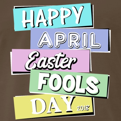 Happy April Easter Fools Day 2018 - Men's Premium T-Shirt