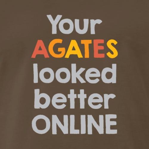 Your Agates Looked Better Online - Men's Premium T-Shirt