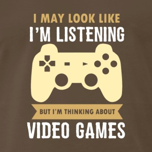 GAMING: I may look like I'm listening. But I'm not - Men's Premium T-Shirt