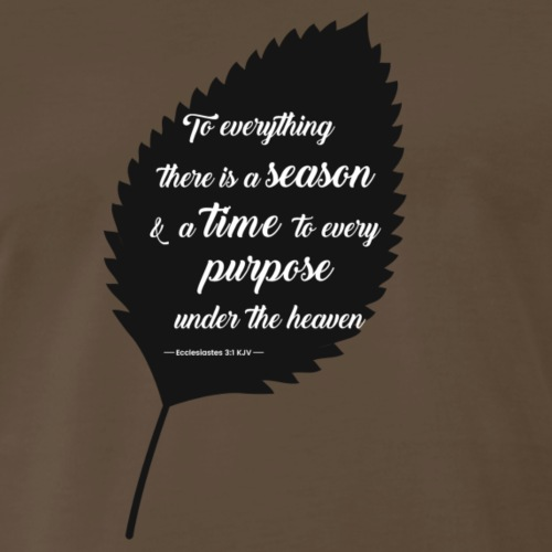 To everything there is a season(Ecclesiastes3:1) - Men's Premium T-Shirt