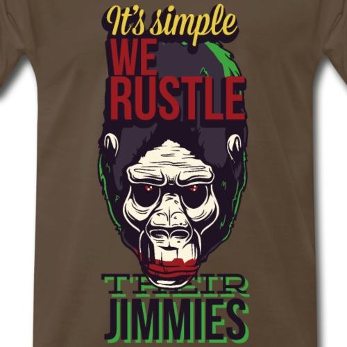 Its Simple We Rustle Their Jimmies - Men's Premium T-Shirt