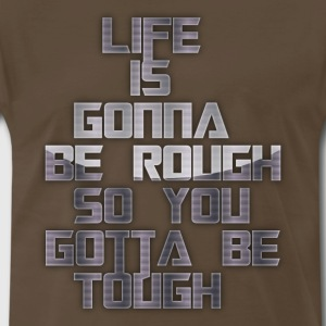 life is gonna be rough so you gotta be tough - Men's Premium T-Shirt
