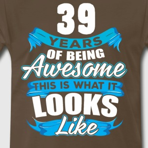 39 Years Of Being Awesome Looks Like - Men's Premium T-Shirt