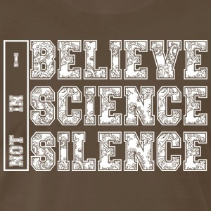 I BELIEVE IN SCIENCE NOT SILENCE - Men's Premium T-Shirt