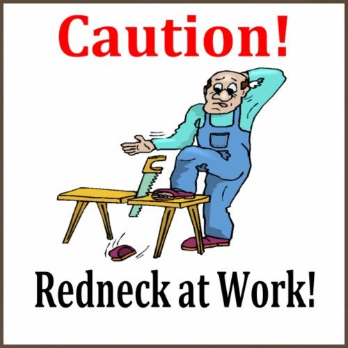 Redneck at work caution - Men's Premium T-Shirt