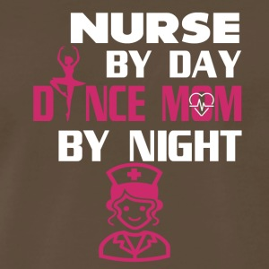 Nurse By Day Dance Mom By Night T Shirt - Men's Premium T-Shirt
