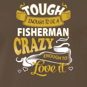 Touch enough to be a Fisherman - Men's Premium T-Shirt
