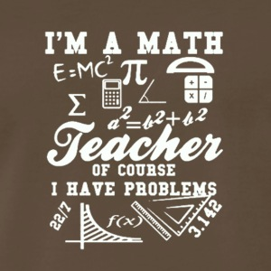 1 I'M A MATH TEACHER OF COUSE T SHIRT - Men's Premium T-Shirt