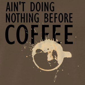 Ain't doing nothing before coffee - Men's Premium T-Shirt