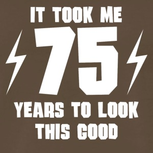 It Took Me 75 Years To Look This Good - Men's Premium T-Shirt
