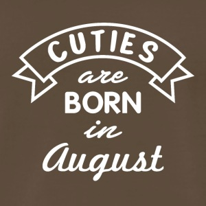 Cuties are born in August - Men's Premium T-Shirt
