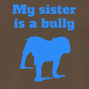 My Sister Is A Bully Bulldog - Men's Premium T-Shirt