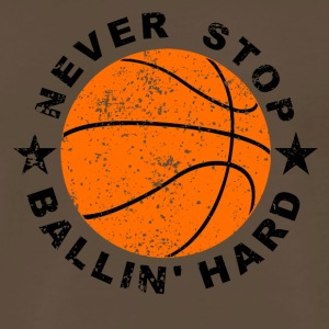 Never Stop Ballin' Hard Basketball - Men's Premium T-Shirt