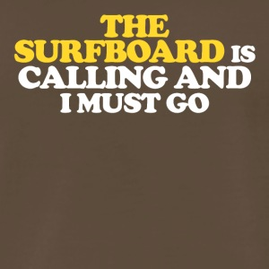 The Surfboard is calling and I must go - Men's Premium T-Shirt