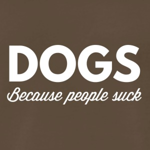 Dogs - because people suck - Men's Premium T-Shirt