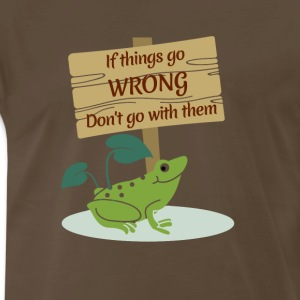 If Things Go Wrong Don't Go With Them - Frog &Sign - Men's Premium T-Shirt