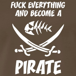 fUCK EVERYTHING AND BECOME A PIRATE WHITE - Men's Premium T-Shirt