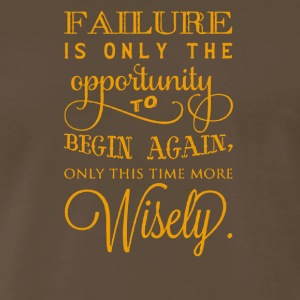 Failure is only the opportunity to begin again - Men's Premium T-Shirt