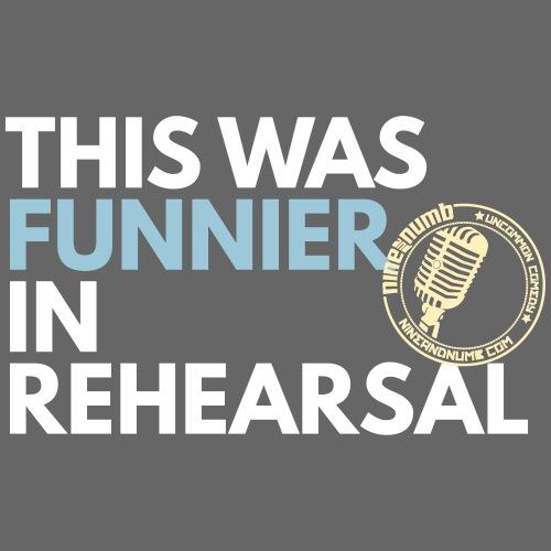 Funnier In Rehearsal - Men's Premium T-Shirt