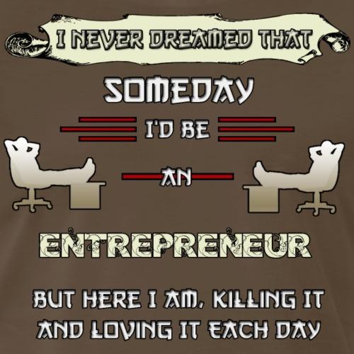 I Never Dreamed That I'd Be An Entrepreneur - Men's Premium T-Shirt