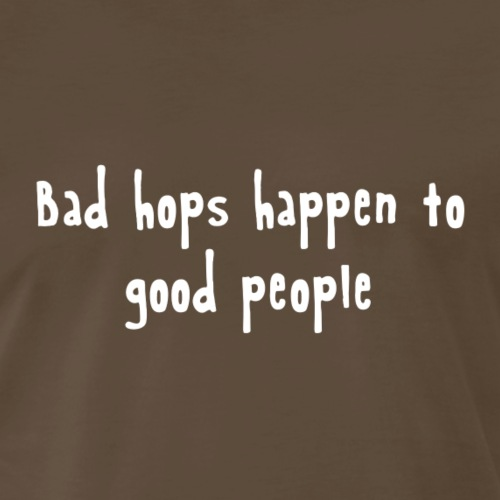 Bad hops happen to good people - Men's Premium T-Shirt