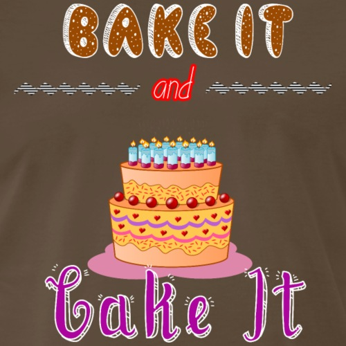 Bake It and Cake It - Men's Premium T-Shirt