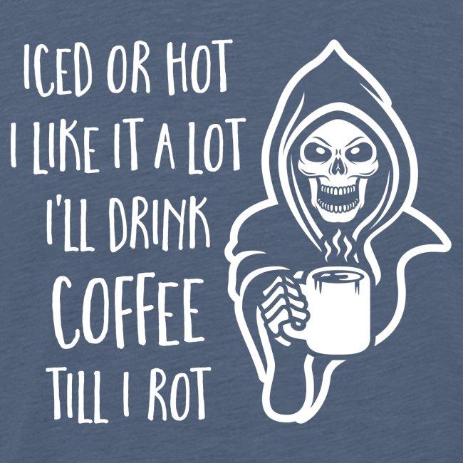 I'll Drink Coffee Till I Rot
