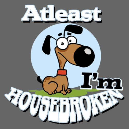 Atleast I'm Housebroken - Men's Premium T-Shirt