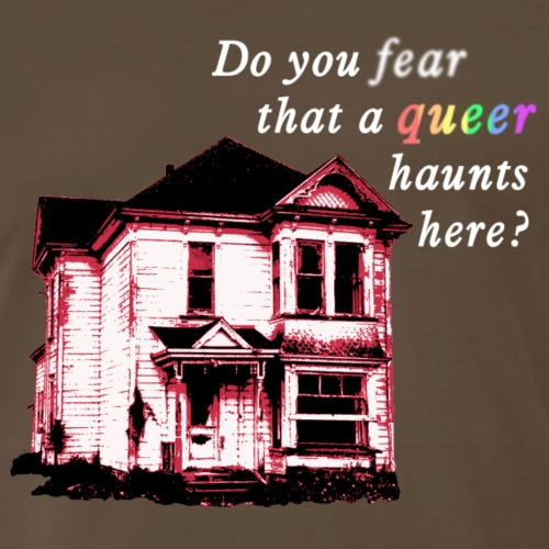 Do You Fear that a Queer Haunts Here - Men's Premium T-Shirt